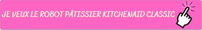 Je veux un robot pâtissier KitchenAid Classic